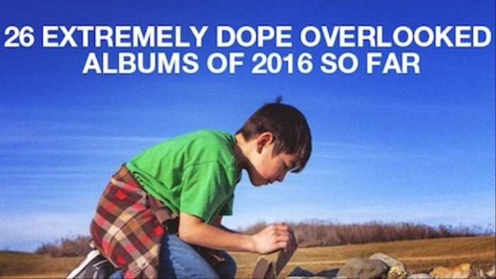 26 Extremely Dope Overlooked Albums of 2016 (So Far)