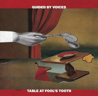Guided by Voices - Table at Fool's Tooth